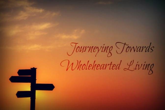 Wholehearted Living – The Journey in Review